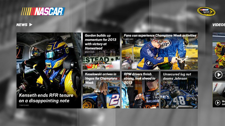 The Official NASCAR App for Windows 8 offers all the basic features and functionality that the NASCAR fan would want every day and race day including News, Video, Driver Standings and Race Schedules. Get up-to-the-minute news from around NASCAR about your favorite driver and upcoming events for the 2013 NASCAR season. See Also: Windows Store