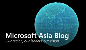 Microsoft Asia Blog. Our region, our leaders, our vision